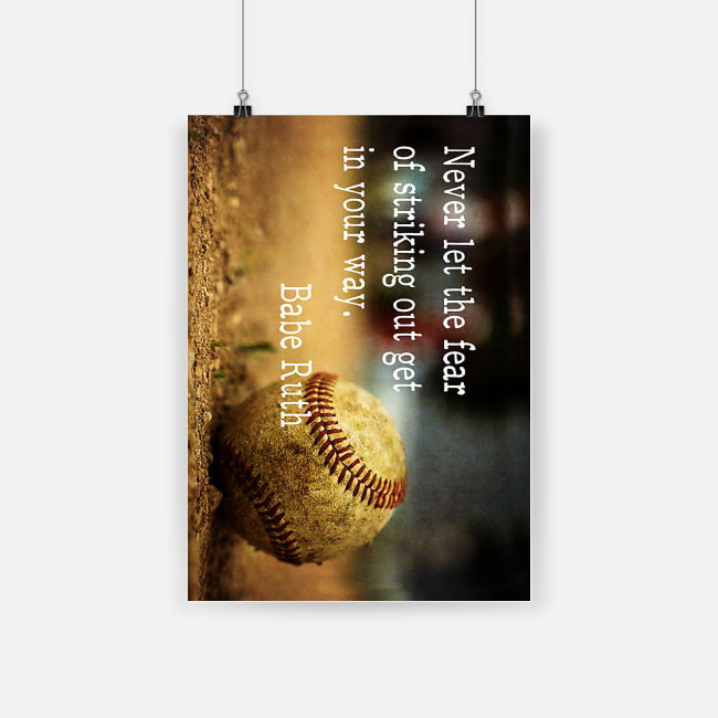 Never let the fear of striking out get in your way babe ruth poster 4
