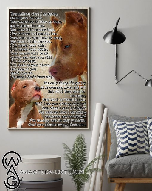 Pit bull you made me what i am today courage at its best poster