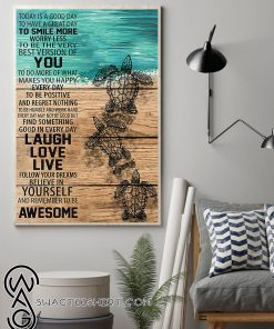 Sea turtle today is a good day to have a great day poster