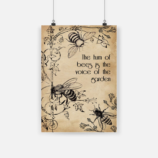 The hum of bees is the voice of the garden poster 4