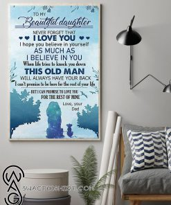 To my beautiful daughter never forget that i love you love your dad poster