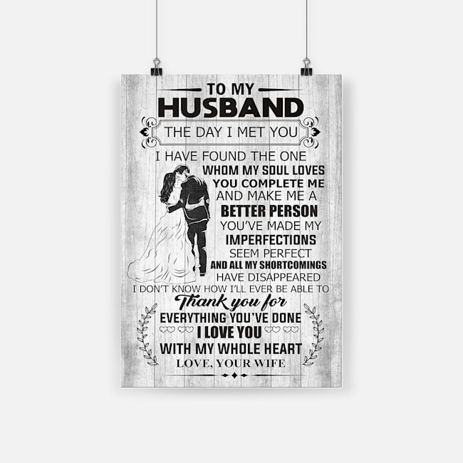 To my husband the day i met you i love you with my whole heart poster 1