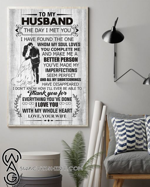 To my husband the day i met you i love you with my whole heart poster