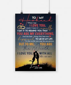 To my husband to me you are the world i love you with all my heart poster 1