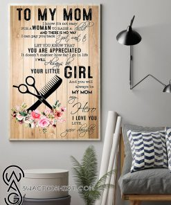 To my mom i will always be your little girl love your daughter poster