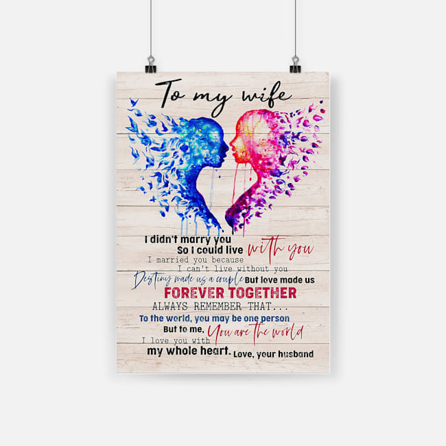 To my wife i didn't marry you so i could live with you love your husband poster 2