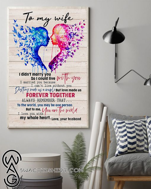 To my wife i didn't marry you so i could live with you love your husband poster
