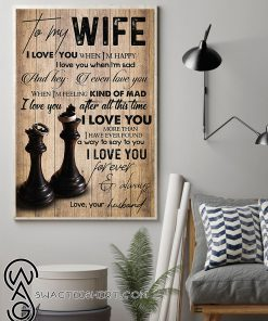 To my wife i love you when i'm happy i love you when i'm sad love husband poster