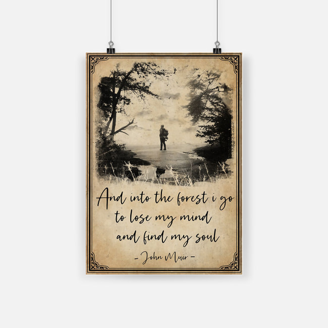 And into the forest i go to lose my mind and find my soul john muir poster 2