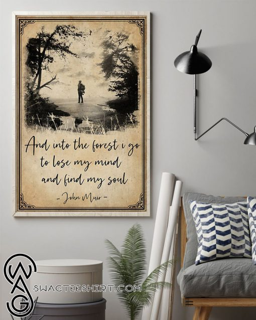 And into the forest i go to lose my mind and find my soul john muir poster