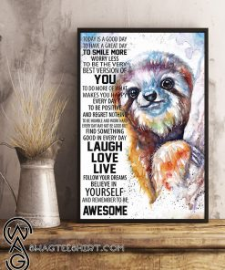 Sloth today is a good to have a great day to smiles more poster