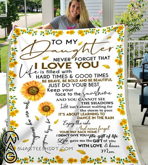 To my daughter never forget that i love you sunflower blanket