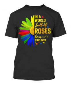Be a sunflower in a world full of roses autism awareness all over print tshirt 1