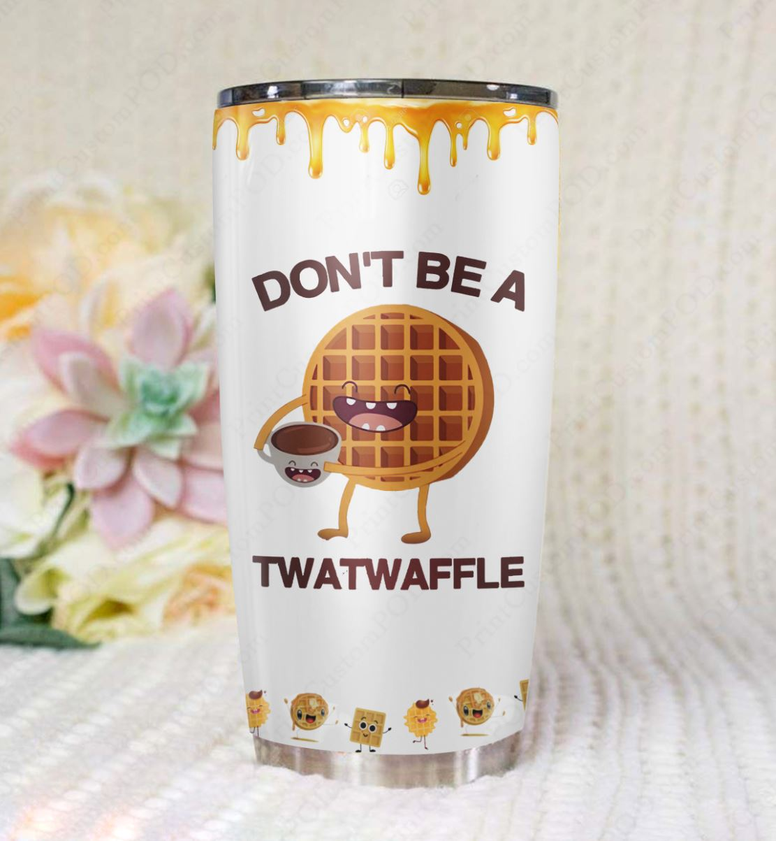 Don't be a twatwaffle all over printed tumbler 4