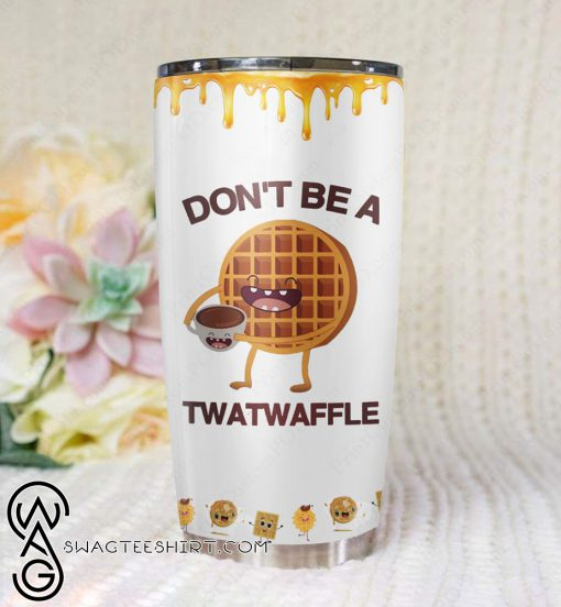 Don't be a twatwaffle all over printed tumbler