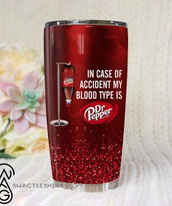 In case of an accident my blood type is dr pepper full printing tumbler