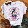 The flower that blooms in adversity is the most rare and beautiful of all mulan princess shirt