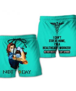 Healthcare worker not today i can't stay at home full printing shorts