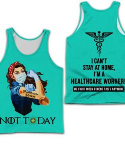 Healthcare worker not today i can't stay at home full printing tank top
