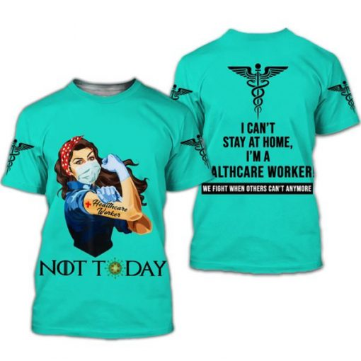 Healthcare worker not today i can't stay at home full printing tshirt