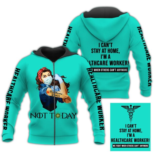 Healthcare worker not today i can't stay at home full printing zip hoodie