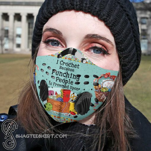 I crochet because punching is frowned upon carbon pm 2,5 face mask