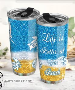 Life is better at the beach steel tumbler