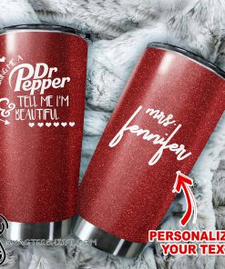 Personalized dr pepper tell me i'm beautiful all over printed tumbler