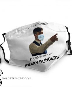 Stay at home by order of the peaky blinders face mask