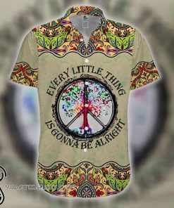 Hippie every little thing is gonna be alright hawaiian shirt