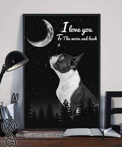 I love you to the moon and back boston terrier poster