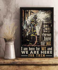 I'm not here for me i am here for we and we are here for them firefighter poster 2