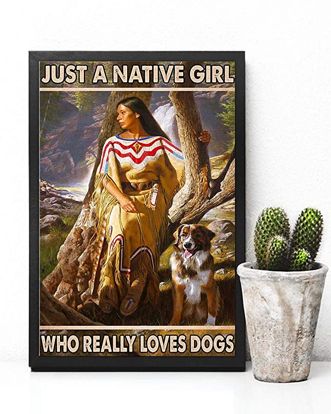 Just a native girl who really loves dogs poster 2