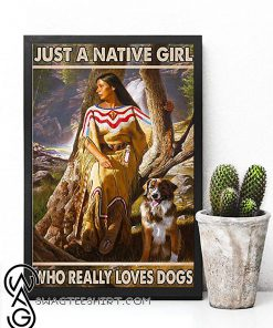 Just a native girl who really loves dogs poster
