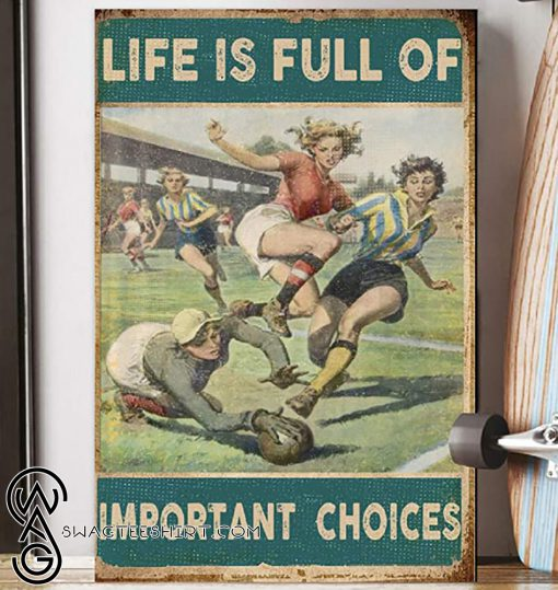 Life is full of important choices soccer girl poster