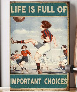 Life is full of important choices soccer woman poster 4