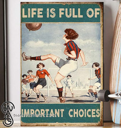 Life is full of important choices soccer woman poster