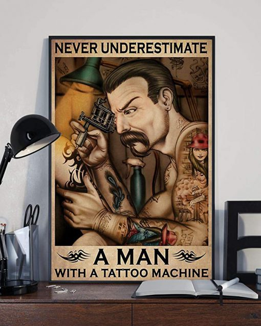 Never underestimate a man with a tattoo machine poster 1