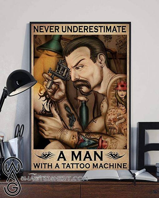 Never underestimate a man with a tattoo machine poster