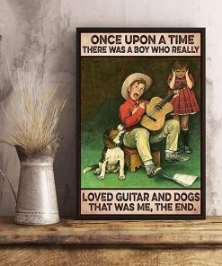 Once upon a time there was a boy who really loved guitar and dogs that was me the end poster 1