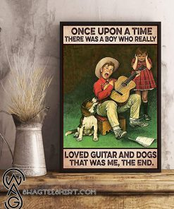 Once upon a time there was a boy who really loved guitar and dogs that was me the end poster