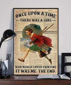 Once upon a time there was a girl who really loved painting it was me the end dictionary poster 2