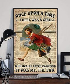 Once upon a time there was a girl who really loved painting it was me the end dictionary poster