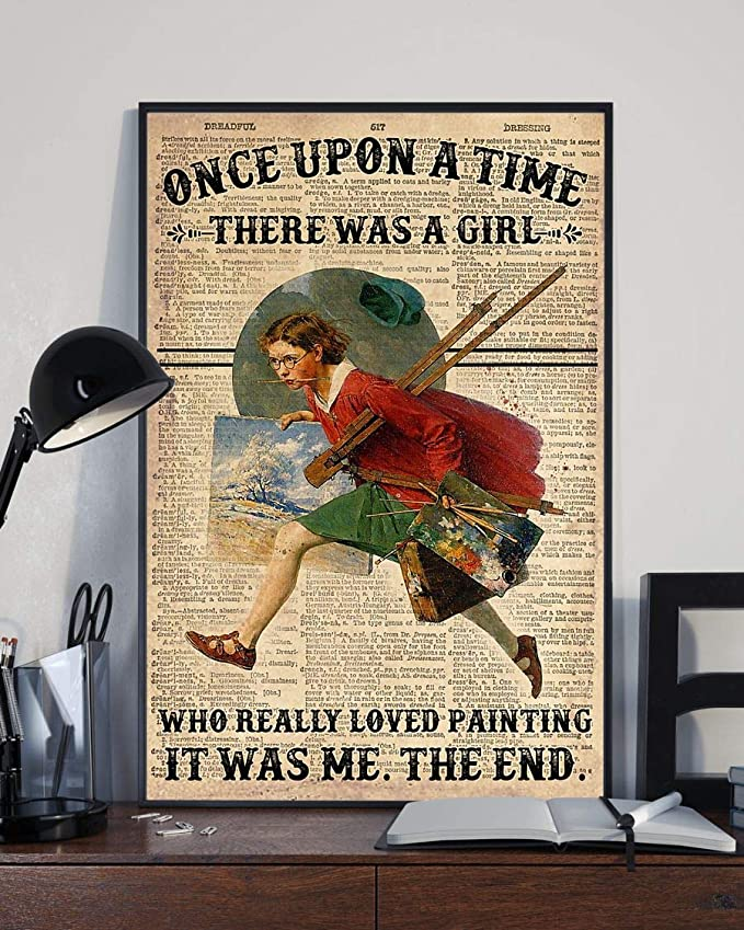 Once upon a time there was a girl who really loved painting it was me the end dictionary poster 3