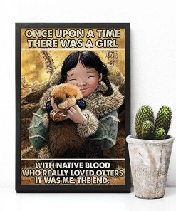 Once upon a time there was a girl with native blood who really loved otters it was me the end poster 1