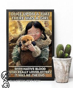 Once upon a time there was a girl with native blood who really loved otters it was me the end poster
