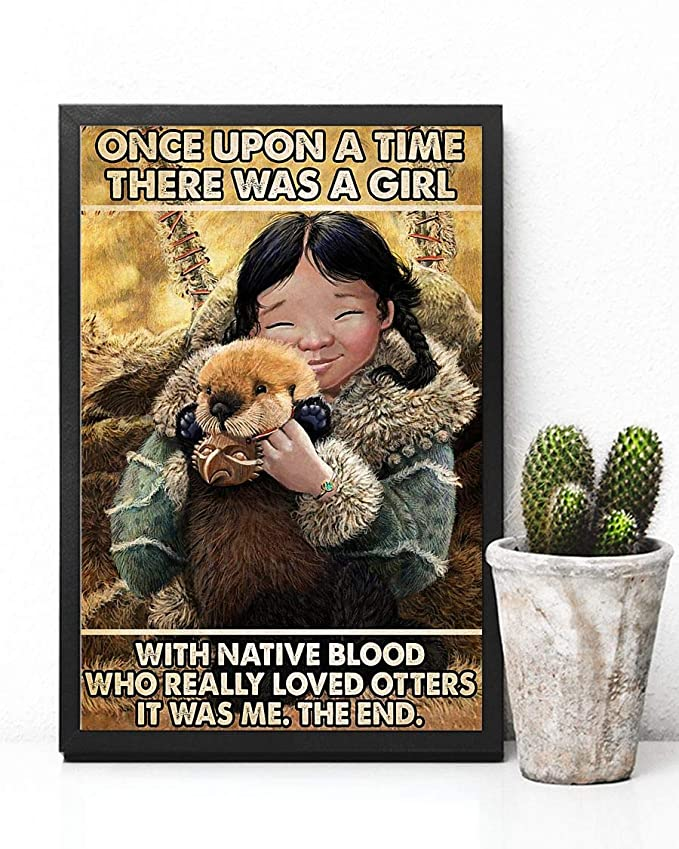 Once upon a time there was a girl with native blood who really loved otters it was me the end poster 4