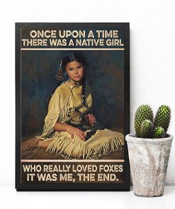 Once upon a time there was a native girl who really loved foxes it was me the end poster 4