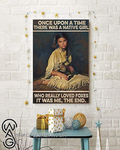 Once upon a time there was a native girl who really loved foxes it was me the end poster