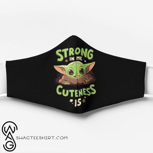 Strong in me cuteness is baby yoda face mask